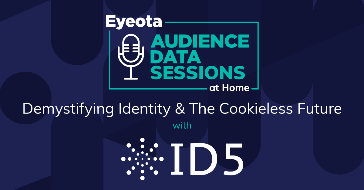 Eyeota Audience Data Sessions - Demystifying Identity & The Cookieless Future ID5