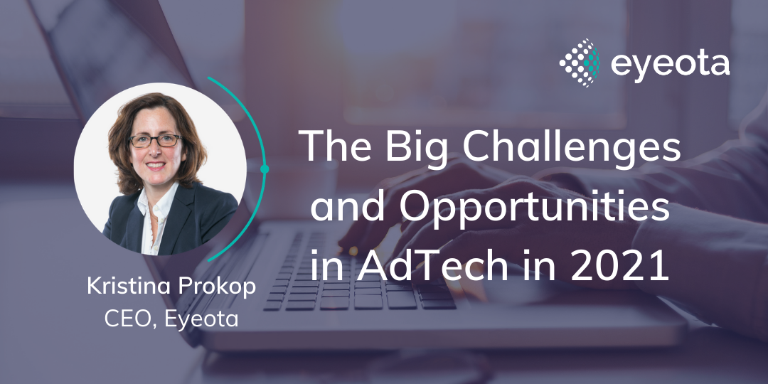 The big challenges and opportunities in AdTech in 2021