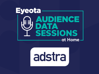 Eyeota Audiences Data Sessions at Home with Adstra